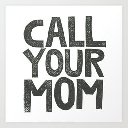 CALL YOUR MOM Art Print