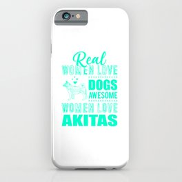 Real Women Love Dogs Awesome Women Love Akitas tk iPhone Case