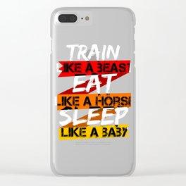 Train Like Beast Eat Like Horse Sleep Like Baby Clear iPhone Case