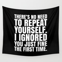There's No Need To Repeat Yourself. I Ignored You Just Fine the First Time. (Black & White) Wall Tapestry