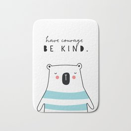 have courage BE KIND Bath Mat