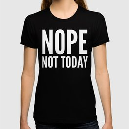 NOPE NOT TODAY (Black) T-shirt