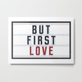 But first LOVE Metal Print