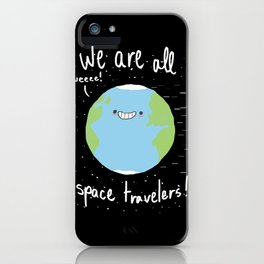 If You Think About It, We Are All Space Travelers iPhone Case