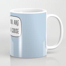 You are a goose Coffee Mug