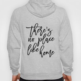 Inspirational Quote There's No Place Like Home Quote Print Typography Print Quote Printable Art Hoody
