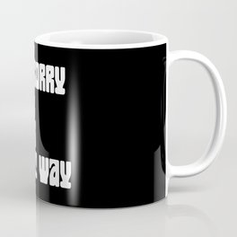 I'm Sorry You Feel That Way Coffee Mug