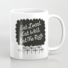 Eat Local. Eat Well. Eat The Rich. Coffee Mug