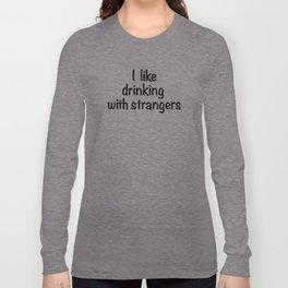 I like drinking with strangers black type Long Sleeve T-shirt