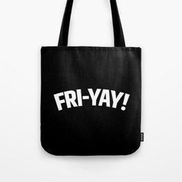 FRI-YAY! FRIDAY! FRIYAY! TGIF! (Black & White) Tote Bag