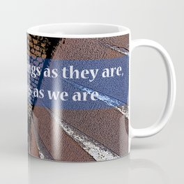 We see things not as they are  Coffee Mug