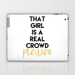 THAT GIRL IS A REAL CROWD PLEASER Laptop & iPad Skin