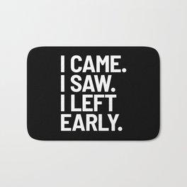 I Came I Saw I Left Early (Black) Bath Mat