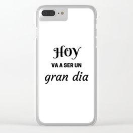 HOY VA A SER UN GRAN DIA - SPANISH Clear iPhone Case