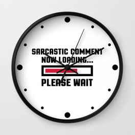 Sarcastic Comment Funny Quote Wall Clock