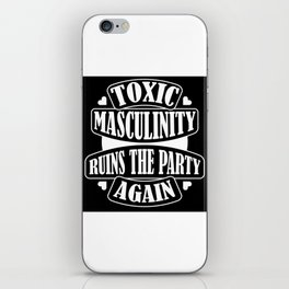 Toxic Masculinity Ruins the Party Again iPhone Skin