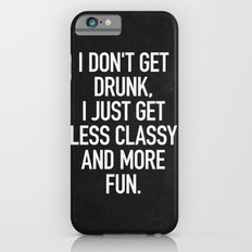 I don't get drunk, I just get less classy and more fun. iPhone 6s Slim Case