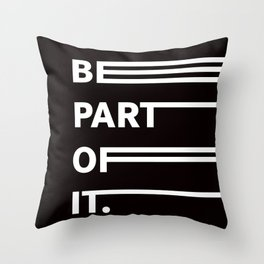 BE PART OF IT Throw Pillow