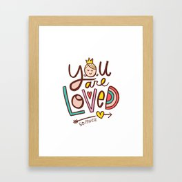 You Are Loved. So Much. Framed Art Print