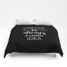 Coffee is always a good idea Comforters