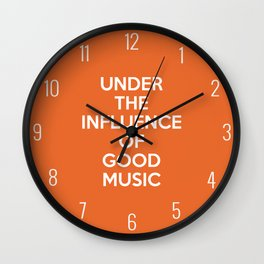 Under Influence Good Music Quote Wall Clock