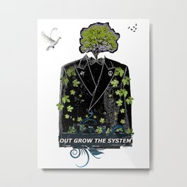 OUTGROW THE SYSTEM Metal Print
