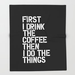 First I Drink the Coffee Then I Do The Things black and white bedroom poster home wall decor canvas Throw Blanket
