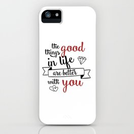 The good things in life are better with you iPhone Case