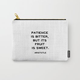 Patience is bitter, but its fruit is sweet - Aristotle philosophy quote Carry-All Pouch