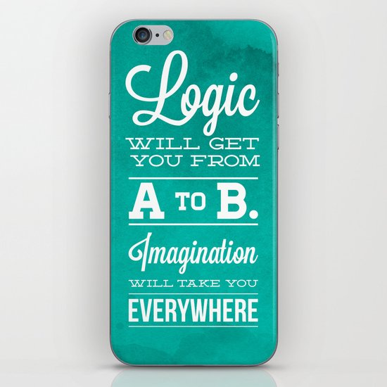 Logic will get you from A to B... Imagination will take you everywhere! iPhone & iPod Skin