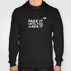 Fake It Until You Make It Hoody