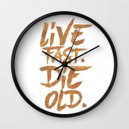 Live Fast. Die Old. (Gold) Wall Clock