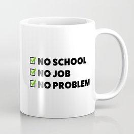 No school No job No problem Coffee Mug