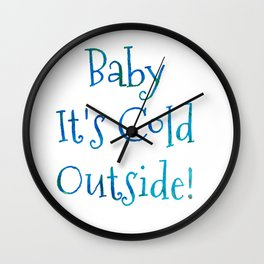 Baby It's Cold Outside Art Print Wall Clock