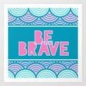 Be Brave by lieslmarelli