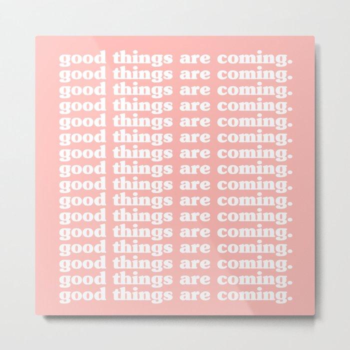 good things are coming. Metal Print