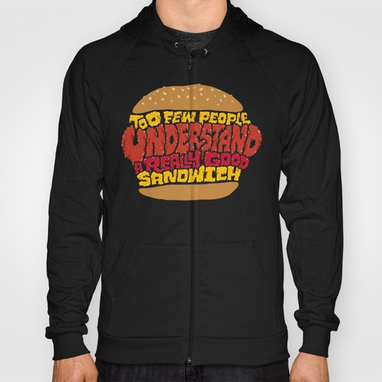 Too few people understand a really good sandwich.  Hoody