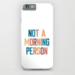 Not A Morning Person  iPhone Case