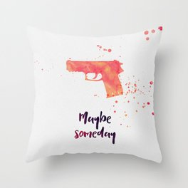 Maybe someday Throw Pillow