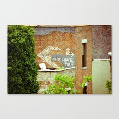 Have you? Canvas Print