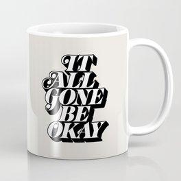 It All Gone Be Okay Coffee Mug