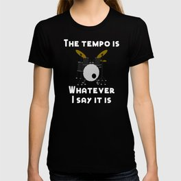 This Tempo Is Whatever I Say It Is Drummer Percussionist  T-shirt