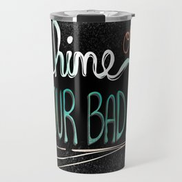 Shine On With Your Bad Self Travel Mug