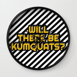 Will there be Kumquats? Wall Clock