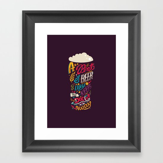 A pint of beer a day. Keeps the doctor away. Framed Art Print