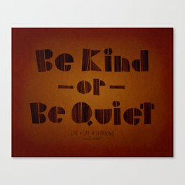 be kind or be quiet Canvas Print