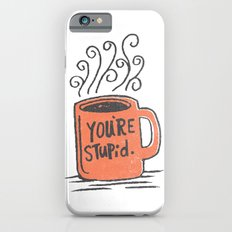 You're stupid iPhone 6 Slim Case