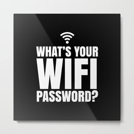 What's Your WiFi Password? (Black & White) Metal Print