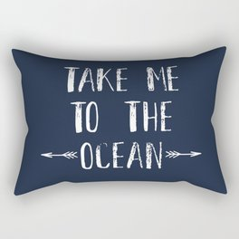 Take me to the ocean Rectangular Pillow