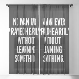 No man ever prayed heartily without learning something Sheer Curtain